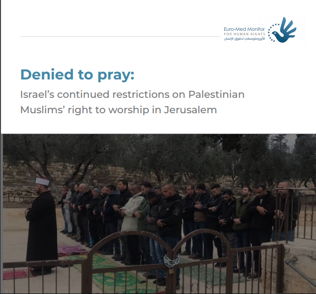 Denied to pray..Israel's continued restrictions on Palestinian Muslims' right to worship in Jerusalem