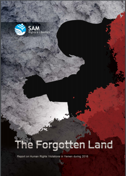The Forgotten Land: Report on Human Rights Violations in Yemen during 2016