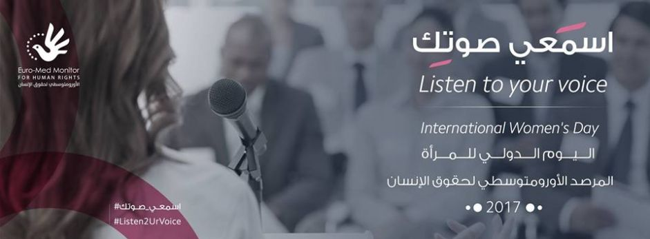 On International Women's Day, Euro-Med Monitor launches 'Listen to Your Voice'