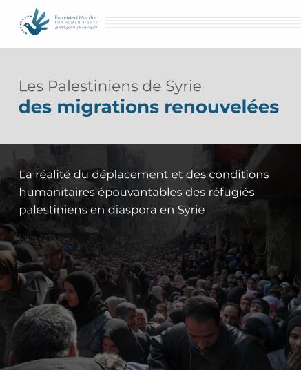 Nouveau rapport: Plus d'un quart des Palestiniens de Syrie ont été déplacés et font face à des tragédies récurrentes en dehors de la Syrie