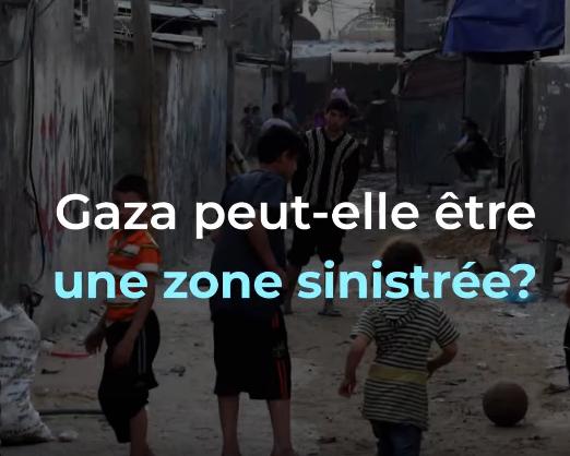 Gaza peut-elle être une zone sinistrée?