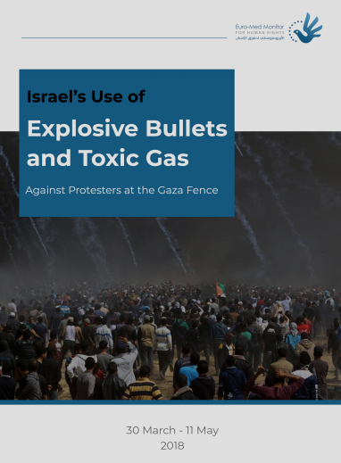Israel's Use of Explosive Bullets and Toxic Gas Against Protesters at Gaza the Fence