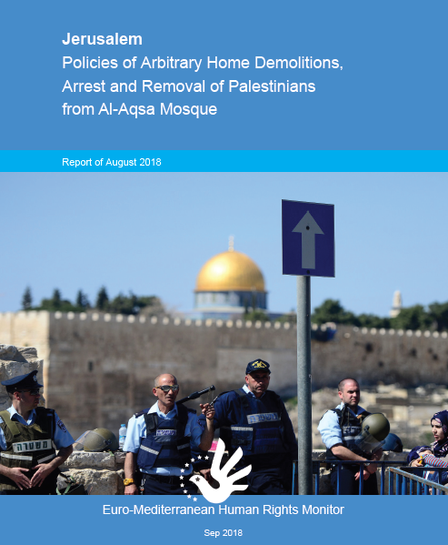 New report by Euro-Med reveals Israel's systematic ban on Palestinians' access to Al-Aqsa Mosque, notes a rise in arbitrary arrests