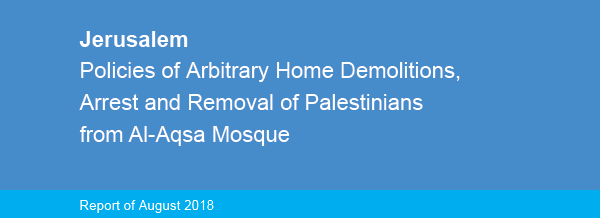 Jerusalem: Policies of Arbitrary Home Demolitions, Arrest and Removal of Palestinians from Al-Aqsa Mosque