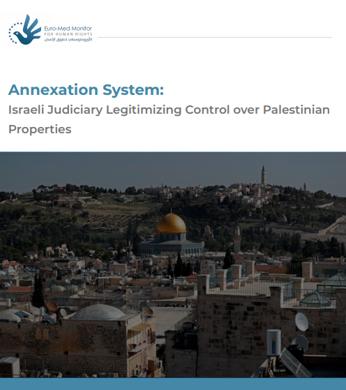 Euro-Med's Jerusalem monthly report: Israeli judiciary legitimizes seizure of Palestinian property