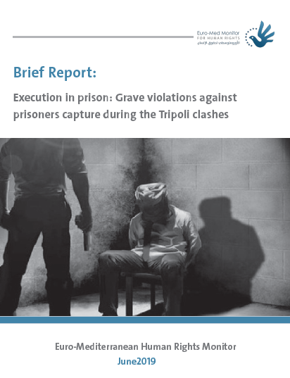 New report: Euro-Med documents heinous cases of executing prisoners and mutilating their bodies in Libya