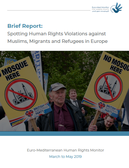 Spotting Human Rights Violations against Muslims, Migrants and Refugees in Europe  March to May 2019