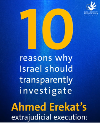 Ten reasons why Israel should transparently investigate Ahmed Erekat extrajudicial execution?